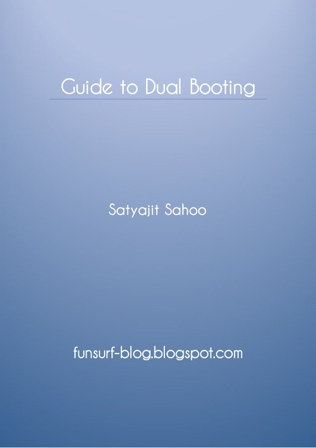 Guide to Dual Booting      Satyajit Sahoo funsurf-blog.blogspot.com