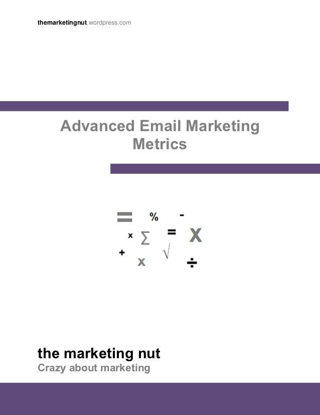 themarketingnut.wordpress.com      Advanced Email Marketing              Metricsthe marketing nutCrazy about marketing    ...