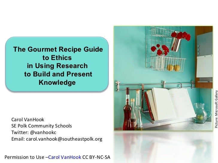 The Gourmet Recipe Guide            to Ethics       in Using Research      to Build and Present           Knowledge       ...