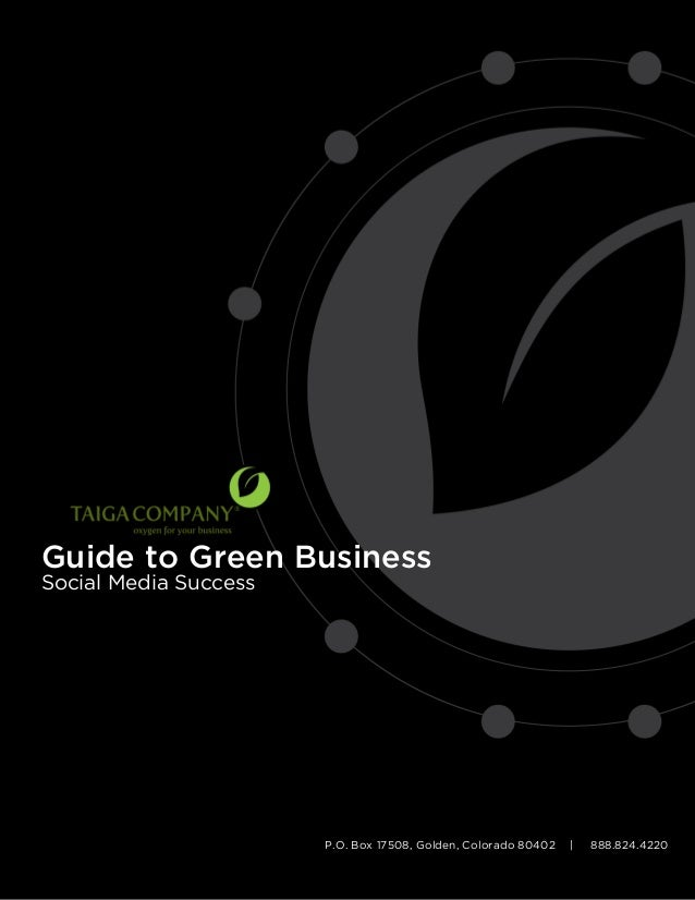 Guide to Green Business Social Media Success  P.O. Box 17508, Golden, Colorado 80402  |  888.824.4220