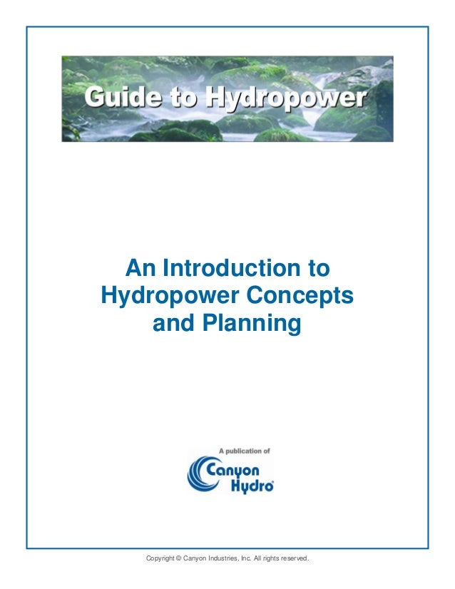 An Introduction to Hydropower Concepts and Planning  Copyright © Canyon Industries, Inc. All rights reserved.