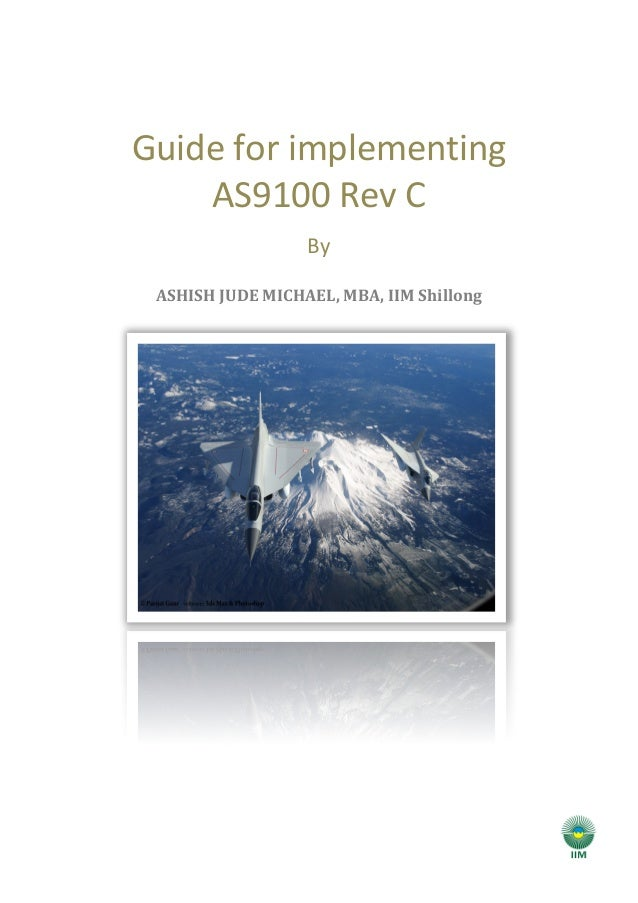 Guide	  for	  implementing	  AS9100	  Rev	  C	  By	  ASHISH	  JUDE	  MICHAEL,	  MBA,	  IIM	  Shillong