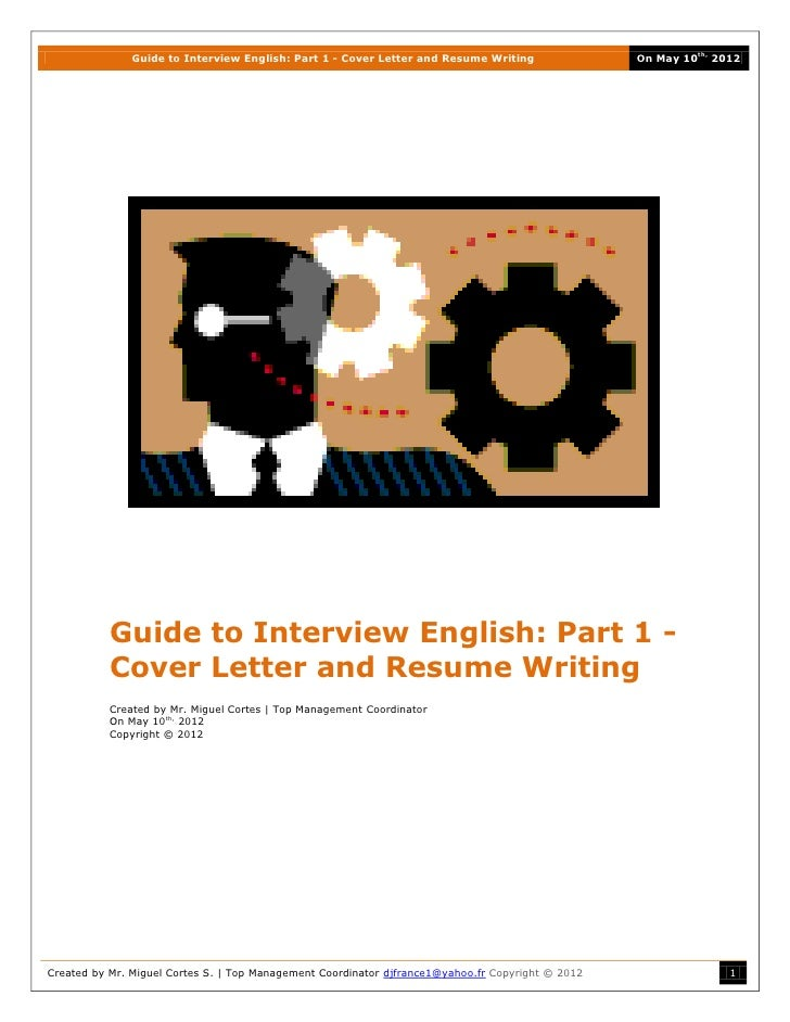 Guide to Interview English: Part 1 - Cover Letter and Resume Writing                On May 10th, 2012           Guide to I...
