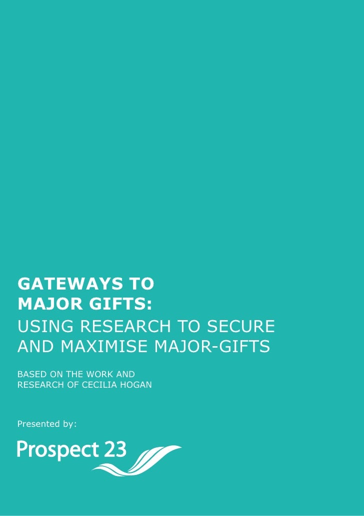 Page 1     Gateways to Major Gifts: Using research to secUre and maximise major-gifts Based on the work and research of ce...