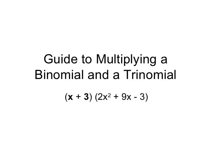 Guide to Multiplying a Binomial and a Trinomial ( x  +  3 ) (2x 2  + 9x - 3)