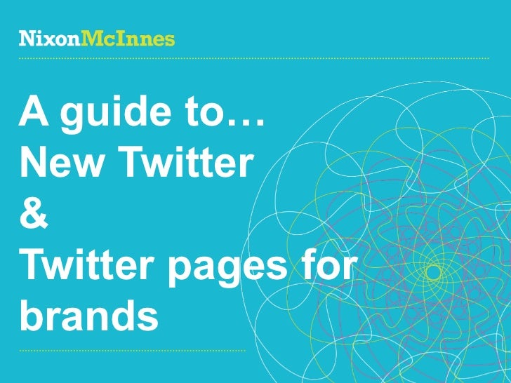 A guide to…New Twitter&Twitter pages forbrandsPage 1 | Guide to new Twitter for brands| Dec 2011