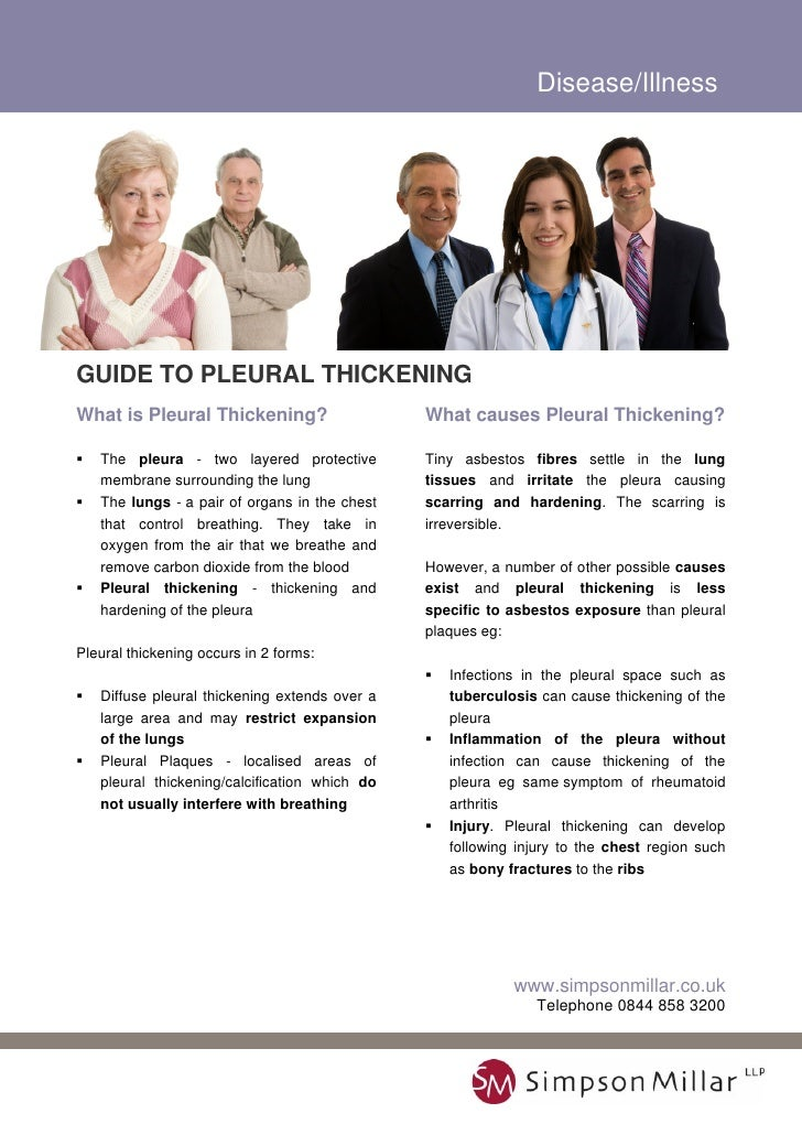 Disease/IllnessGUIDE TO PLEURAL THICKENING What is Pleural Thickening?                     What causes Pleural Thickening?...