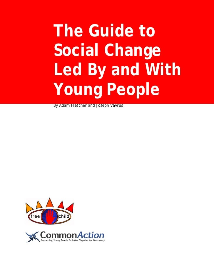 The Guide toSocial ChangeLed By and WithYoung PeopleBy Adam Fletcher and Joseph Vavrus