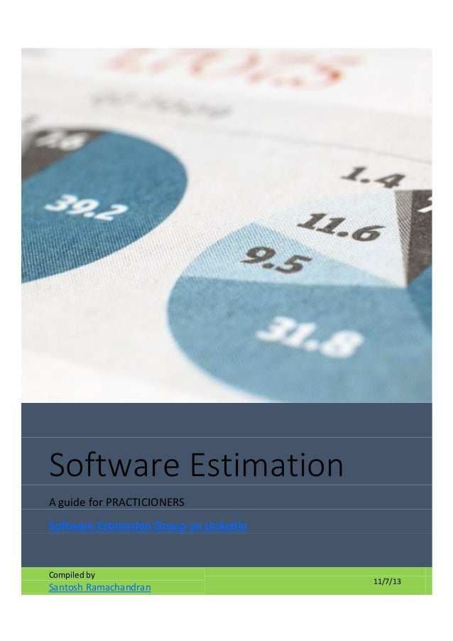 Software Estimation A guide for PRACTICIONERS Software Estimation Group on Linkedin  Compiled by  Santosh Ramachandran  11...