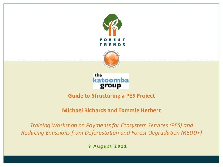 Guide to Structuring a PES Project Michael Richards and Tommie HerbertTraining Workshop on Payments for Ecosystem Services...