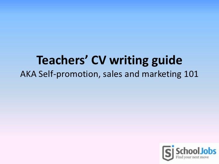 Teachers' CV writing guideAKA Self-promotion, sales and marketing 101