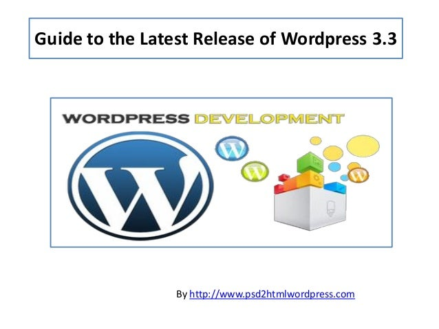 Guide to the Latest Release of Wordpress 3.3                 By http://www.psd2htmlwordpress.com