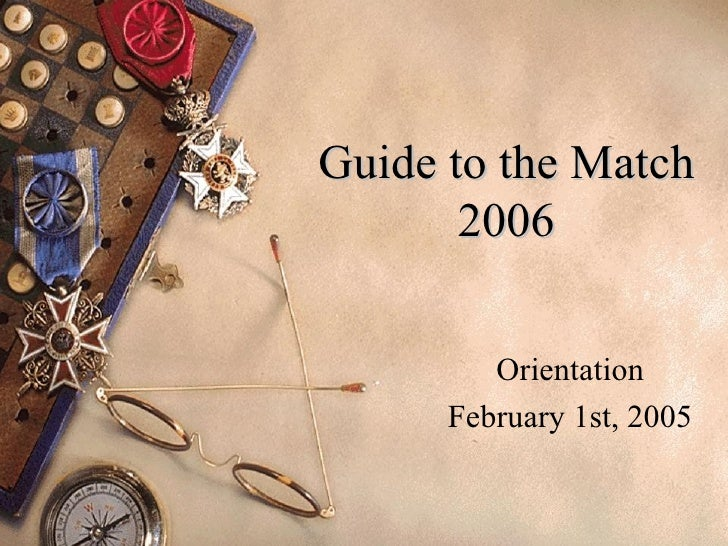 Guide to the Match 2006 Orientation February 1st, 2005
