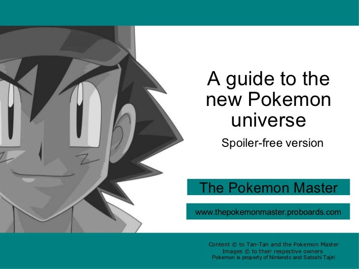 A guide to the new Pokemon universe The Pokemon Master Content © to Tan-Tan and the Pokemon Master Images © to their respe...