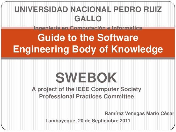 UNIVERSIDAD NACIONAL PEDRO RUIZ GALLO<br />Ingeniería en Computación e Informática<br />Guide to the Software Engineering ...