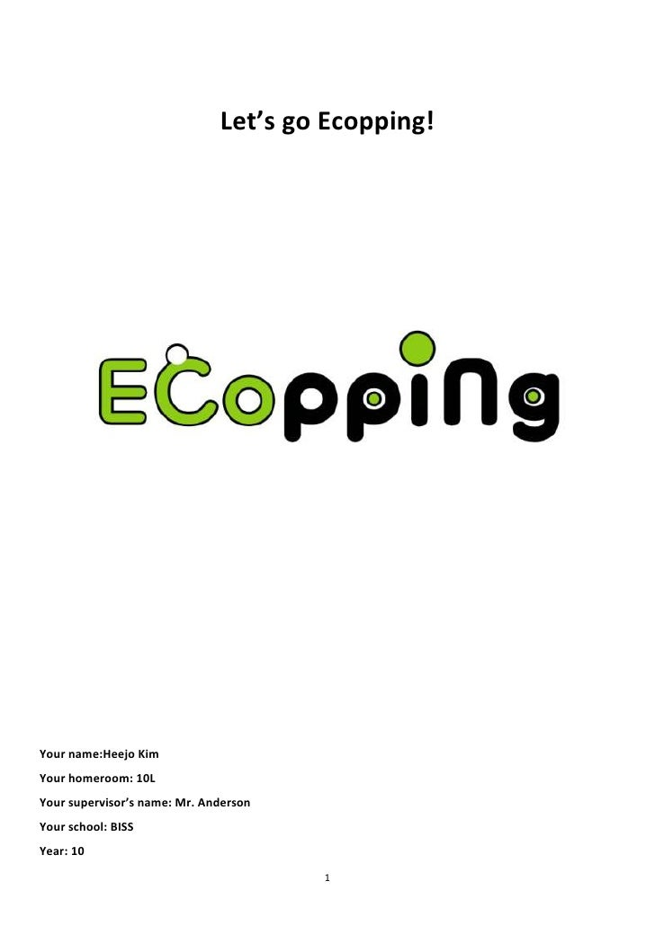 Let's go Ecopping!Your name:Heejo KimYour homeroom: 10LYour supervisor's name: Mr. AndersonYour school: BISSYear: 10      ...