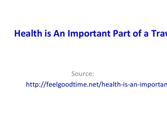 Health is An Important Part of a TravSource:http://feelgoodtime.net/health-is-an-importan