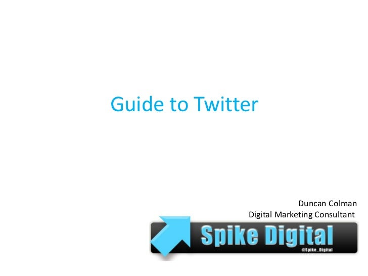 Guide to Twitter                           Duncan Colman              Digital Marketing Consultant