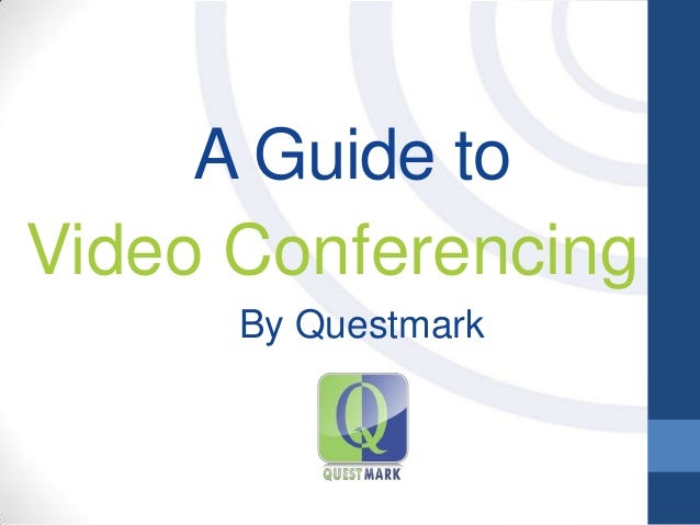 A Guide to Video Conferencing By Questmark