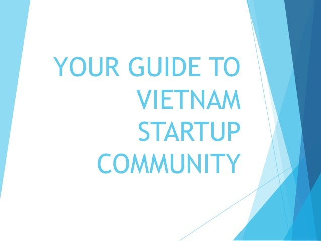 YOUR GUIDE TO     VIETNAM      STARTUP   COMMUNITY