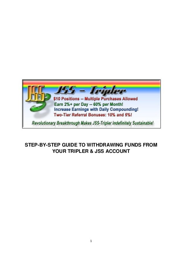 STEP-BY-STEP GUIDE TO WITHDRAWING FUNDS FROM         YOUR TRIPLER & JSS ACCOUNT                     1