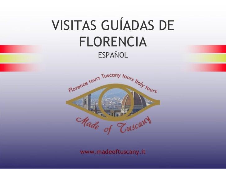 VISITAS GUÍADAS DE     FLORENCIA         ESPAÑOL    www.madeoftuscany.it