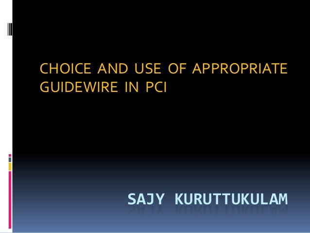 CHOICE AND USE OF APPROPRIATE GUIDEWIRE IN PCI  SAJY KURUTTUKULAM