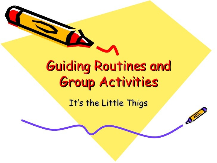 Guiding Routines and Group Activities It's the Little Thigs