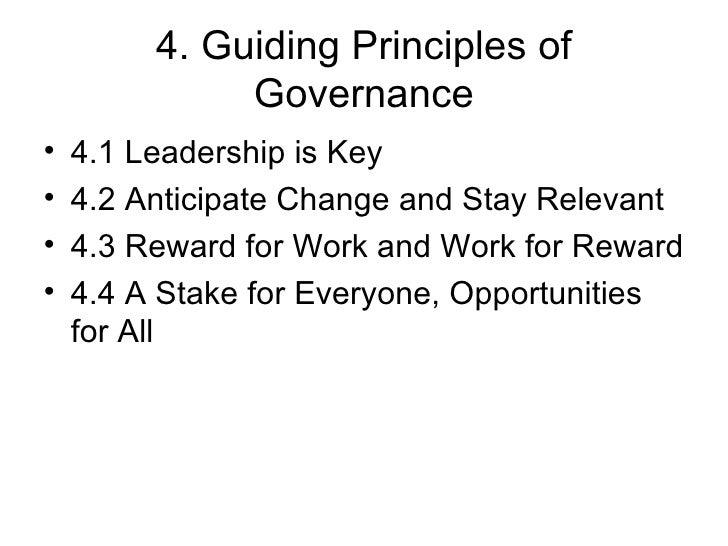 4. Guiding Principles of Governance <ul><li>4.1 Leadership is Key </li></ul><ul><li>4.2 Anticipate Change and Stay Relevan...
