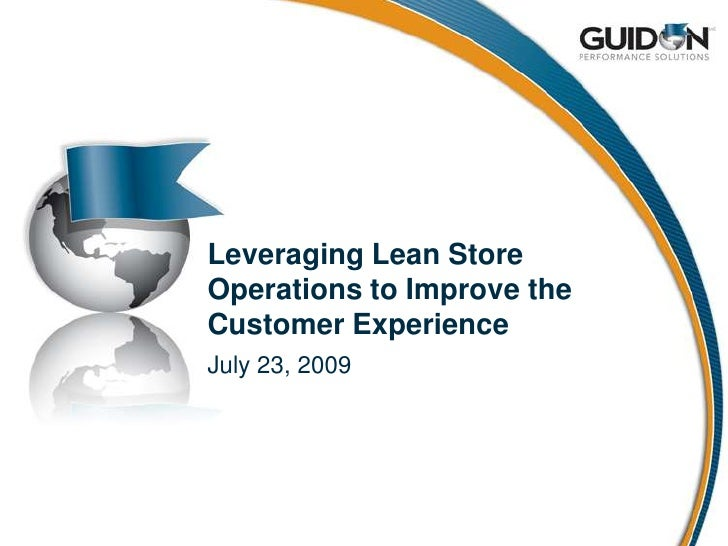 Leveraging Lean Store Operations to Improve the Customer Experience<br />July 23, 2009<br />