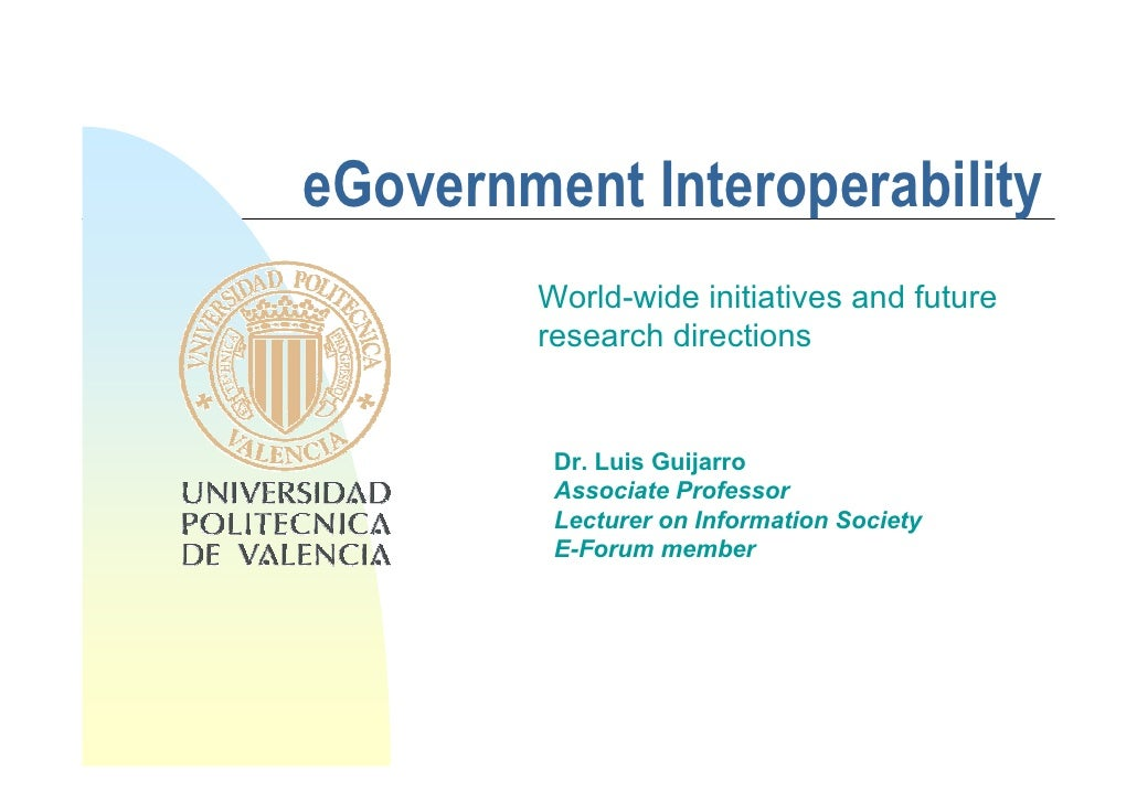 eGovernment Interoperability         World-wide initiatives and future         research directions            Dr. Luis Gui...