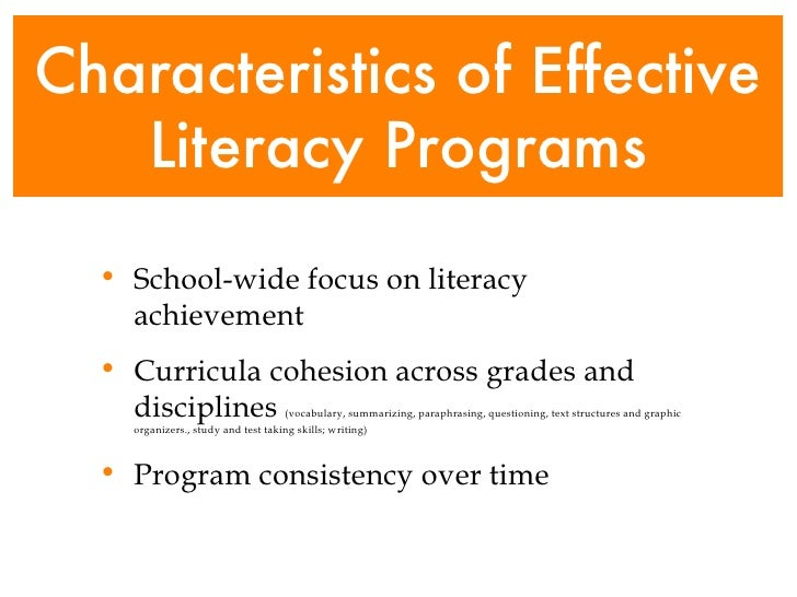 Characteristics of Effective Literacy Programs <ul><li>School-wide focus on literacy achievement  </li></ul><ul><li>Curric...