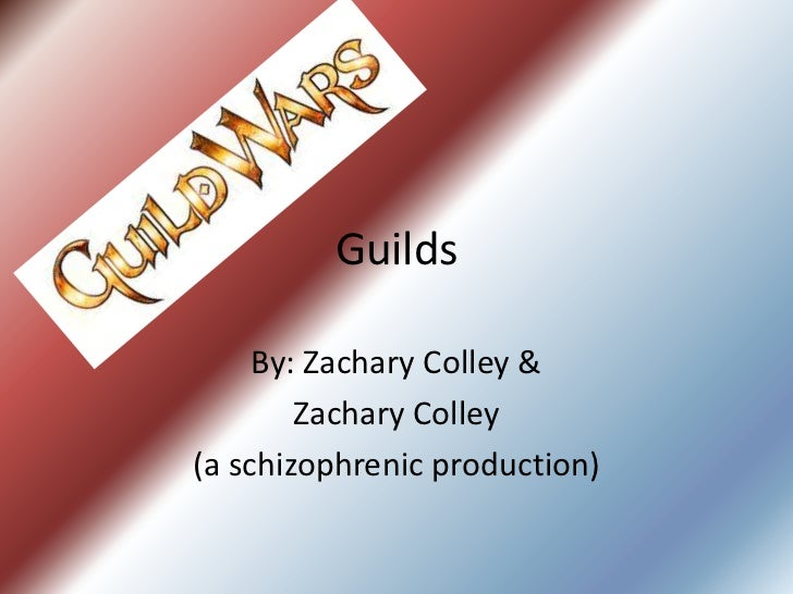 Guilds     By: Zachary Colley &        Zachary Colley(a schizophrenic production)