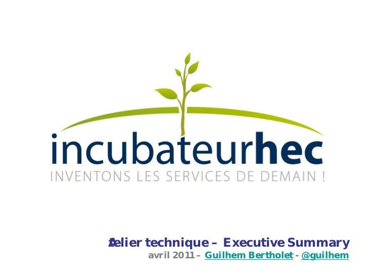 Atelier technique – Executive Summary     avril 2011 – Guilhem Bertholet - @guilhem