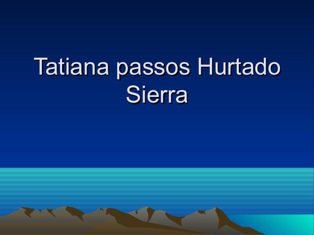 Tatiana passos HurtadoTatiana passos Hurtado SierraSierra
