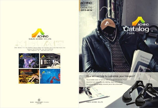 HANGERS  CATALOG 2013-2014  Catalog 产品目录  GUILIN ACHINO CO.,LTD.  Office Address:1-11-1, No.14 Building, Vanzone Western, ...