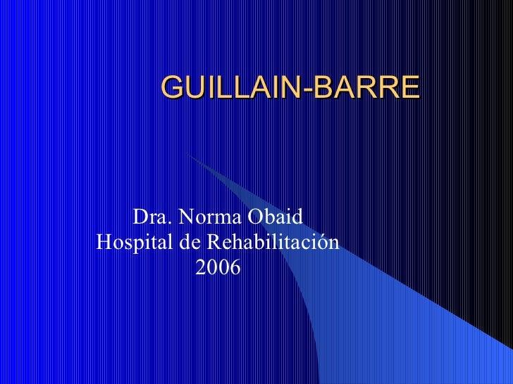 GUILLAIN-BARRE Dra. Norma Obaid Hospital de Rehabilitación 2006