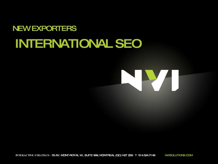 NEW EXPORTERS INTERACTIVE STRATEGY -  55 AV. MONT-ROYAL W., SUITE 999, MONTREAL (QC) H2T 2S6  T  514.524.7149  NVISOLUTION...
