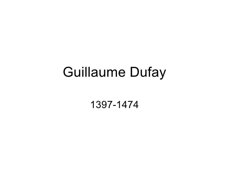 Guillaume Dufay 1397-1474