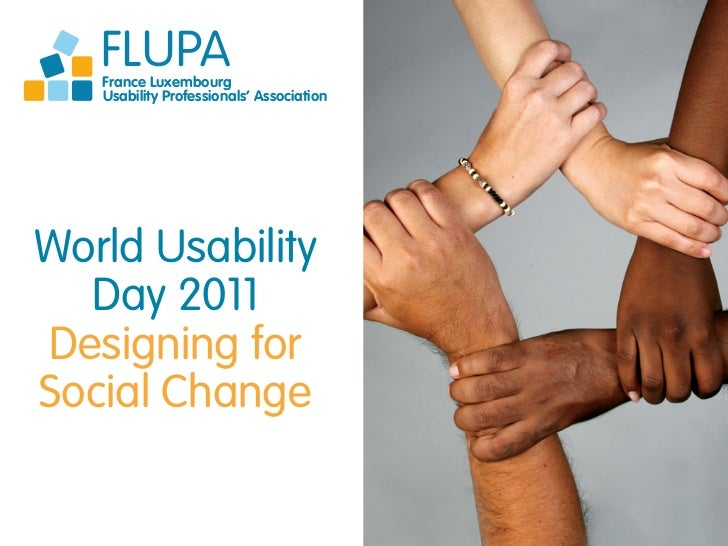 FLUPA   France Luxembourg   Usability Professionals' AssociationWorld Usability  Day 2011Designing forSocial Change
