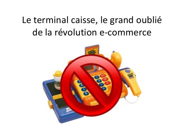 Le terminal caisse, le grand oublié  de la révolution e-commerce
