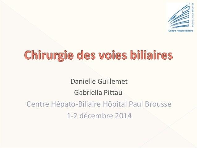 Danielle Guillemet Gabriella Pittau Centre Hépato-Biliaire Hôpital Paul Brousse 1-2 décembre 2014