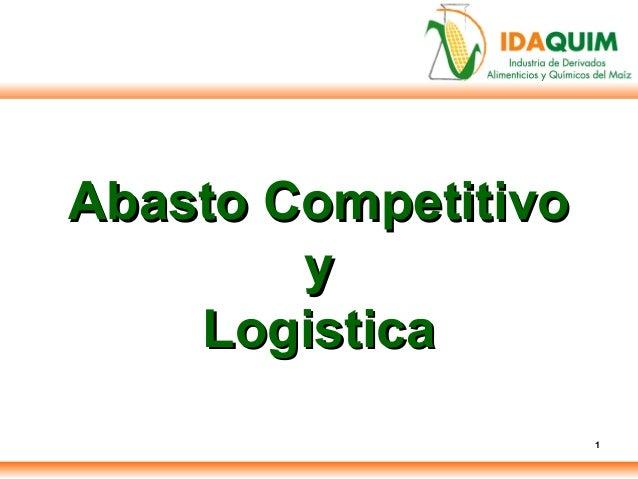 1 Abasto CompetitivoAbasto Competitivo yy LogisticaLogistica