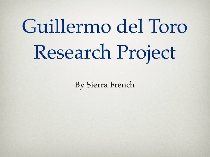 Guillermo del Toro Research Project     By Sierra French