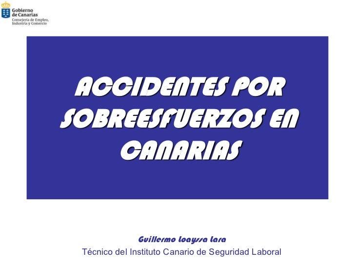 ACCIDENTES PORSOBREESFUERZOS EN    CANARIAS               Guillermo Loayssa Lara Técnico del Instituto Canario de Segurida...