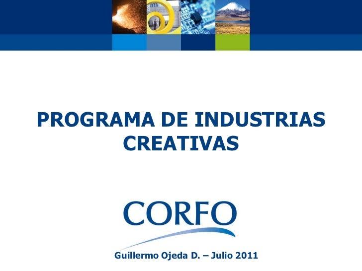 PROGRAMA DE INDUSTRIAS      CREATIVAS     Guillermo Ojeda D. – Julio 2011