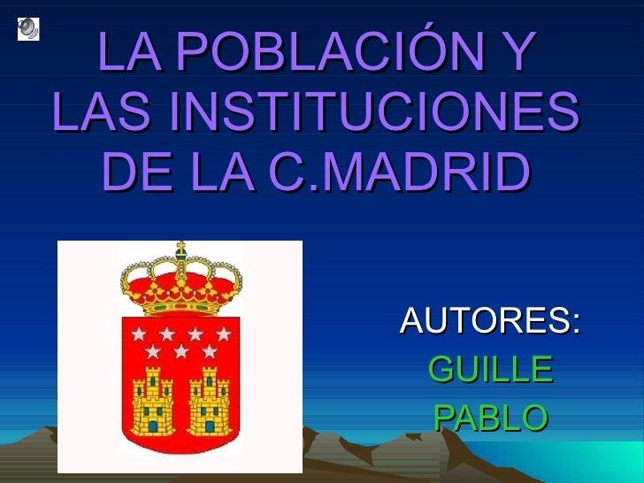 LA POBLACIÓN Y LAS INSTITUCIONES DE LA C.MADRID AUTORES: GUILLE PABLO