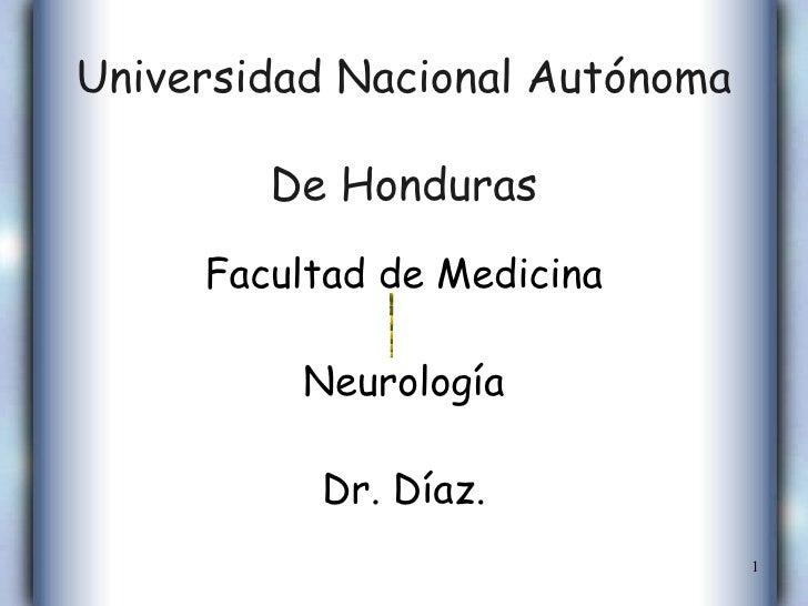 Universidad Nacional Autónoma De Honduras <ul><li>Facultad de Medicina </li></ul><ul><li>Neurología </li></ul><ul><li>Dr. ...