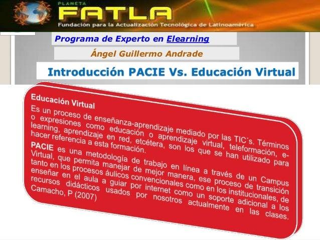 Programa de Experto en Elearning        Ángel Guillermo AndradeIntroducción PACIE Vs. Educación Virtual