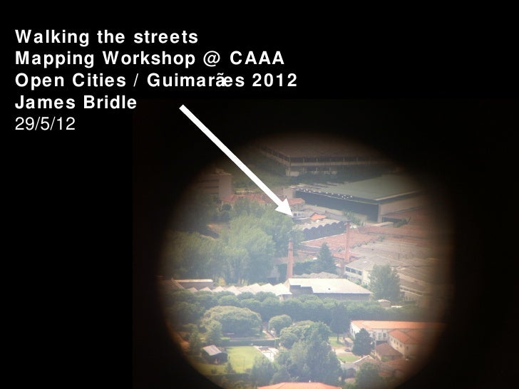 Walking the streetsMapping Workshop @ CAAAOpen Cities / Guimarães 2012James Bridle29/5/12